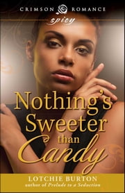 Nothing's Sweeter Than Candy ebook by Lotchie Burton