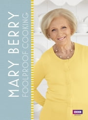 Mary Berry: Foolproof Cooking ebook by Mary Berry