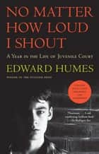 No Matter How Loud I Shout ebook by Edward Humes
