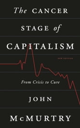The Cancer Stage of Capitalism - From Crisis to Cure ebook by John McMurtry