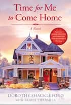 Time For Me to Come Home ebook by Dorothy Shackleford, Travis Thrasher