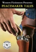 Peacemaker Tales ebook by Western Fictioneers