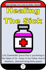 Healing The Sick (Text Messages From Jesus Book 57) ebook by Kobo.Web.Store.Products.Fields.ContributorFieldViewModel