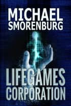 LifeGames Corporation ebook by Michael Smorenburg