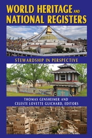 World Heritage and National Registers - Stewardship in Perspective ebook by Thomas R. Gensheimer,Celeste Lovette Guichard