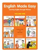 English Made Easy Volume One - Learning English through Pictures ebook by Jonathan Crichton, Pieter Koster