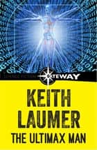 The Ultimax Man ebook by Keith Laumer