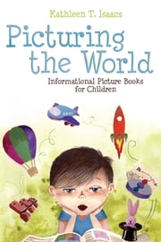 Picturing the World: Informational Picture Books for Children ebook by Kathleen T. Isaacs