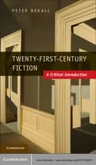 Twenty-First-Century Fiction - A Critical Introduction ebook by Peter Boxall