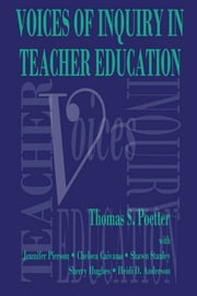 Voices of Inquiry in Teacher Education ebook by Thomas S. Poetter,Jennifer Pierson,Chelsea Caivano,Shawn Stanley,Sherry Hughes