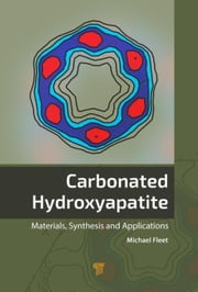 Carbonated Hydroxyapatite: Materials, Synthesis, and Applications ebook by Fleet, Michael E.