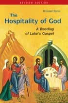 The Hospitality of God - A Reading of Luke's Gospel ebook by Brendan Byrne SJ