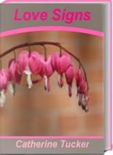 Love Signs - A Famous Astrological Guide to Passion, Romance and Relationships Where You'll Be Intrigued to Learn about Love Signs, Indian Vedic Astrology, Natal Chart, Numerology and Much More ebook by Catherine Tucker