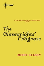 The Glasswrights' Progress - Glasswrights' Guild: Book Two ebook by Mindy Klasky
