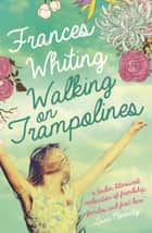 Walking on Trampolines ebook by Frances Whiting