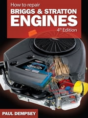 How to Repair Briggs and Stratton Engines, 4th Ed. ebook by Paul Dempsey