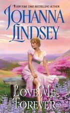 Love Me Forever ebook by Johanna Lindsey