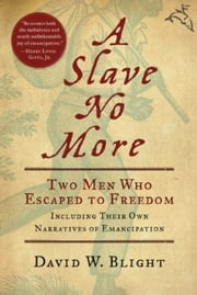 A Slave No More - Two Men Who Escaped to Freedom, Including Their Own Narratives of Emancipation ebook by David W. Blight, Ph. D.