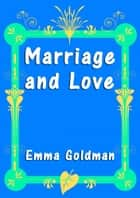 Marriage and Love ebook by Emma Goldman