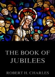 The Book of Jubilees - Extended Annotated Edition ebook by Jazzybee Verlag,Robert Henry Charles