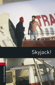 Skyjack! Level 3 Oxford Bookworms Library ebook by Tim Vicary