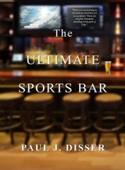 The Ultimate Sports Bar ebook by Paul J Disser