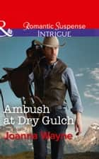 Ambush At Dry Gulch (Mills & Boon Intrigue) (Big 'D' Dads: The Daltons, Book 8) ebook by Joanna Wayne