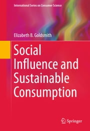 Social Influence and Sustainable Consumption ebook by Elizabeth B Goldsmith