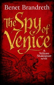 The Spy of Venice - A William Shakespeare novel ebook by Benet Brandreth