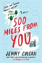 500 Miles from You - A Novel ebook by Jenny Colgan