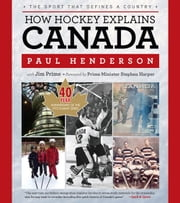How Hockey Explains Canada - The Sport That Defines a Country ebook by Paul Henderson,Jim Prime,Prime Minister Stephen Harper