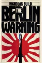 The Berlin Warning ebook by Nicholas Guild