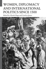 Women, Diplomacy and International Politics since 1500 ebook by