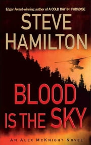 Blood is the Sky - An Alex McKnight Mystery ebook by Steve Hamilton