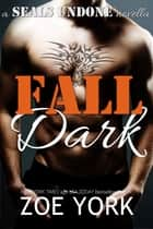 Fall Dark - Navy SEAL adventure romance ebook by Zoe York