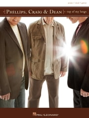 Phillips, Craig & Dean - Top of My Lungs (Songbook) ebook by Phillips, Craig & Dean