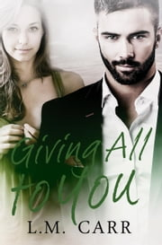 Giving All to You - The Giving Trilogy, #3 ebook by L.M. Carr