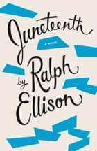 Juneteenth - A Novel ebook by Ralph Ellison, Charles Johnson