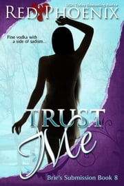 Trust Me - Brie's Submission, #8 ebook by Red Phoenix