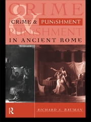 Crime and Punishment in Ancient Rome ebook by Richard A. Bauman