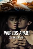 Worlds Apart (Carnage MC BBW Erotica) ebook by Eva Grace