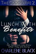 Lunch With Benefits ebook by Charlene Black