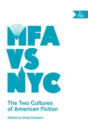 MFA vs NYC - The Two Cultures of American Fiction ebook by Chad Harbach