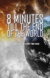 Eight Minutes Before the End of the World: Short Story ebook by Judy Goodwin