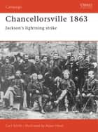 Chancellorsville 1863 - Jackson's Lightning Strike ebook by Mr Adam Hook, Carl Smith