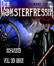 Schwester voll der Gnade - (Leonard Leech - Der Monsterfresser 4) ebook by Georg Bruckmann
