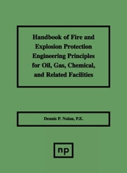 Handbook of Fire & Explosion Protection Engineering Principles for Oil, Gas, Chemical, & Related Facilities ebook by Nolan, Dennis P.