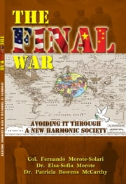 The Final War - Avoiding It Through a New Harmonic Society ebook by Col. Fernando Morote-Solari,Elsa-Sofia Morote,Patricia Bowens McCarthy