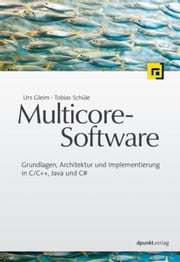 Multicore-Software - Grundlagen, Architektur und Implementierung in C/C++, Java und C# ebook by Tobias Schüle,Urs Gleim