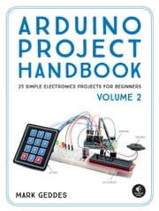 Arduino Project Handbook, Volume 2 - 25 Simple Electronics Projects for Beginners ebook by Mark Geddes